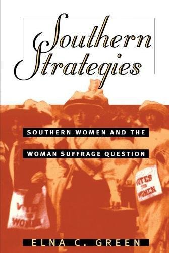Southern Strategies: Southern Women and the Woman Suffrage Question: Green, Elna C.