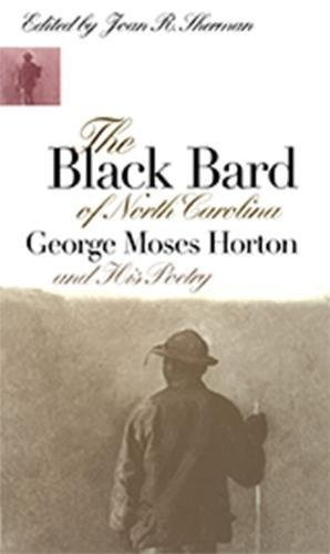 9780807823415: The Black Bard of North Carolina: George Moses Horton and His Poetry (Chapel Hill Books)