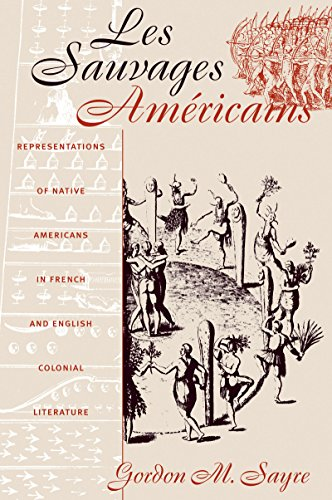 Les Sauvages Americains: Representations of Native Americans in French and English Colonial ...