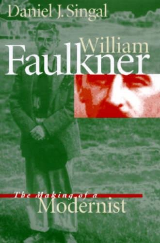 William Faulkner: The Making of a Modernist: Singal, Daniel J.