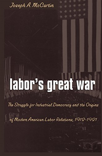 9780807823729: Labor's Great War: The Struggle for Industrial Democracy and the Origins of Modern American Labor Relations, 1912-1921