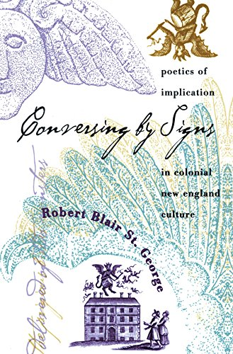 Conversing By Signs Poetics of Implication in Colonial New England Culture: St. George, Robert ...
