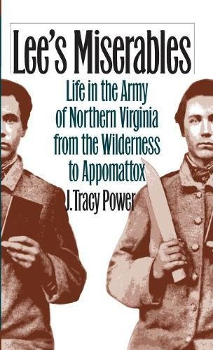 9780807823927: Lee's Miserables: Life in the Army of Northern Virginia from the Wilderness to Appomattox