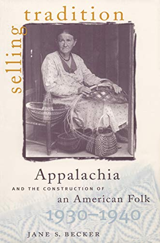 9780807824085: Selling Tradition: Appalachia and the Construction of an American Folk, 1930-1940