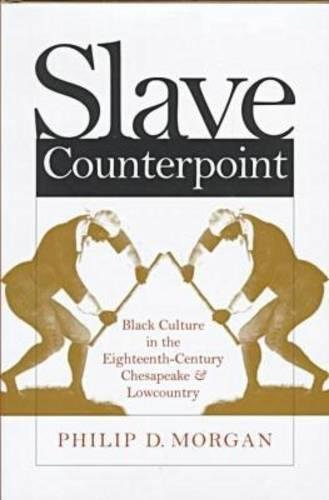 Slave Counterpoint: Black Culture in the Eighteenth-Century Chesapeake and Lowcountry (Published ...