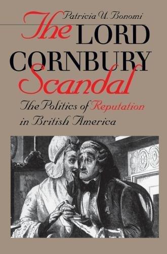 The Lord Cornbury Scandal: The Politics of Reputation in British America: Bonomi, Patricia U.