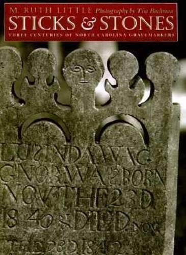 Sticks and Stones : Three Centuries of North Carolina Gravemarkers (Richard Hampton Jenrette Series...