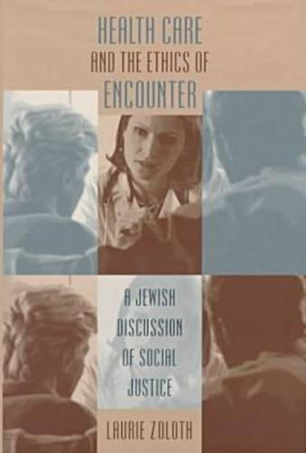 9780807824184: Health Care and the Ethics of Encounter: A Jewish Discussion of Social Justice (Studies in Social Medicine)