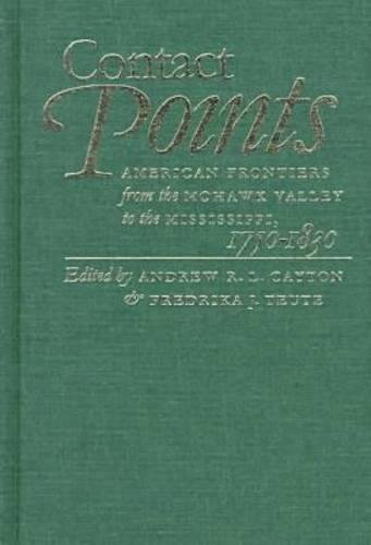 9780807824276: Contact Points: American Frontiers from the Mohawk Valley to the Mississippi, 1750-1830 (Published by the Omohundro Institute of Early American ... and the University of North Carolina Press)