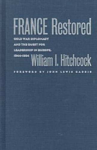 9780807824283: France Restored: Cold War Diplomacy and the Quest for Leadership in Europe, 1944-1954 (The New Cold War History)