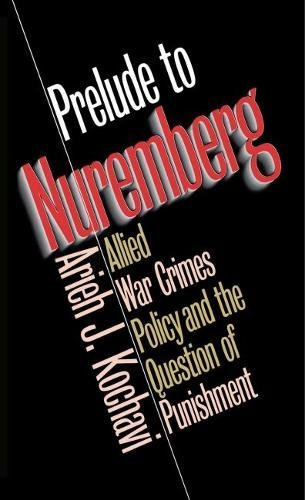 Prelude to Nuremberg : Allied War Crimes Policy & the Question of Punishment