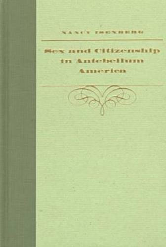 9780807824429: Sex and Citizenship in Antebellum America (Gender and American Culture)