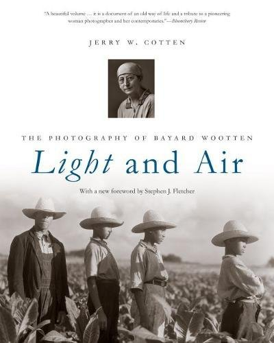 Light and Air: The Photography of Bayard Wootten: Cotten, Jerry W. (author); Bayard Wootten (...