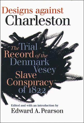 Designs against Charleston : The Trial Record of the Denmark Slave Conspiracy of 1822