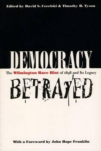 9780807824511: Democracy Betrayed: The Wilmington Race Riot of 1898 and Its Legacy