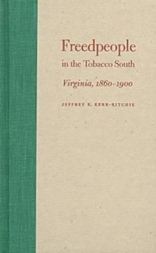 9780807824603: Freedpeople in the Tobacco South: Virginia, 1860-1900