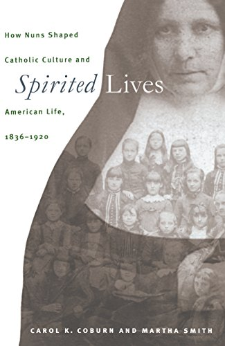 9780807824733: Spirited Lives: How Nuns Shaped Catholic Culture and American Life, 1836-1920