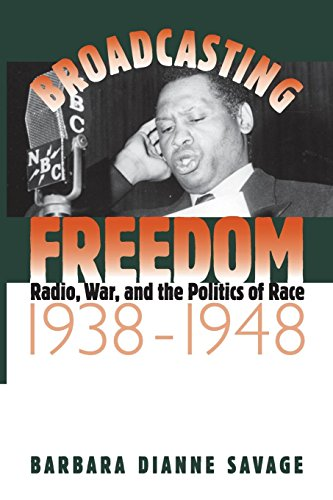 Broadcasting Freedom: Radio, War, and the Politics of Race, 1938-1948 (The John Hope Franklin ...