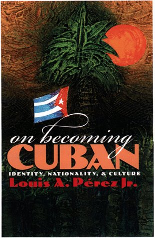 9780807824870: On Becoming Cuban: Identity, Nationality, and Culture (H. Eugene and Lillian Youngs Lehman Series)