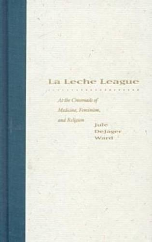 9780807825099: LA Leche League : At the Crossroads of Medicine, Feminism, and Religion