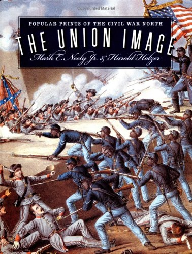 The Union Image: Popular Prints of the Civil War North.: NEELY, Mark E. Jr., and HOLZER, Harold.