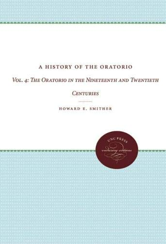 9780807825112: A History of the Oratorio: Vol. 4: The Oratorio in the Nineteenth and Twentieth Centuries