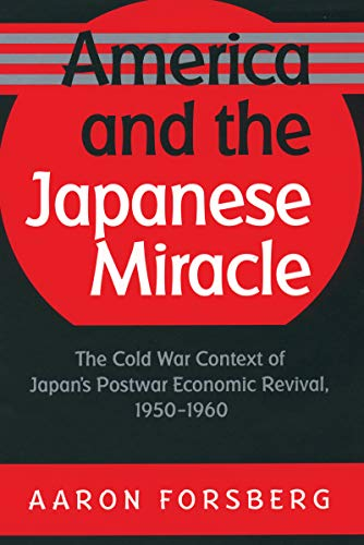 9780807825280: America and the Japanese Miracle: The Cold War Context of Japan's Postwar Economic Revival, 1950-1960 (The Luther H. Hodges Jr. and Luther H. Hodges ... Entrepreneurship, and Public Policy)