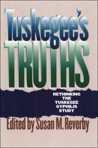 Tuskegee's Truths: Rethinking the Tuskegee Syphilis Study (Studies in Social Medicine): Susan ...