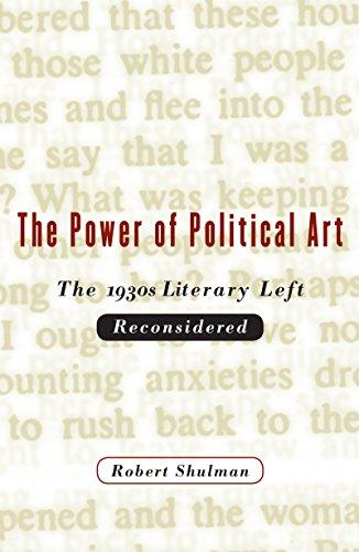 The Power of Political Art: The 1930s Literary Left Reconsidered: Shulman, Robert
