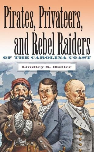 Pirates, Privateers, and Rebel Raiders of the Carolina Coast: Butler, Lindley S.