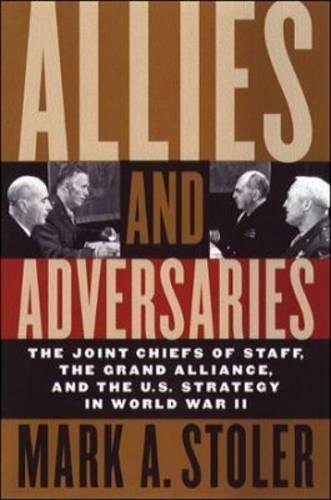 9780807825570: Allies and Adversaries: The Joint Chiefs of Staff, the Grand Alliance, and U.S. Strategy in World War II
