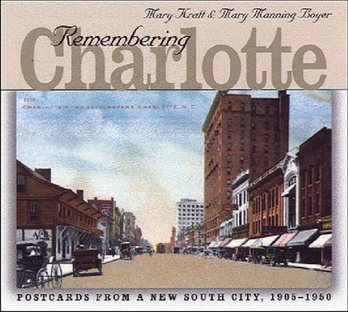 Remembering Charlotte: Postcards from a New South City, 1905-1950.: KRATT, MARY