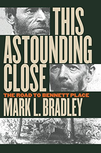 This Astounding Close: The Road to Bennett Place: Bradley, Mark L.