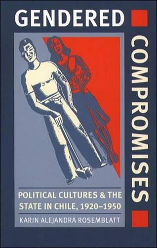 9780807825679: Gendered Compromises: Political Cultures and the State in Chile, 1920-1950