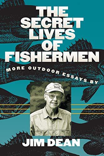 The Secret Lives of Fishermen: More Outdoor Essays: Dean, Jim