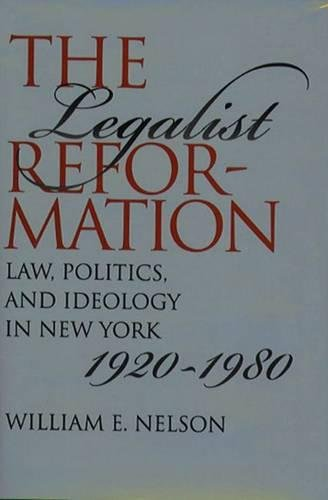 9780807825914: The Legalist Reformation: Law, Politics, and Ideology in New York, 1920-1980 (Studies in Legal History)