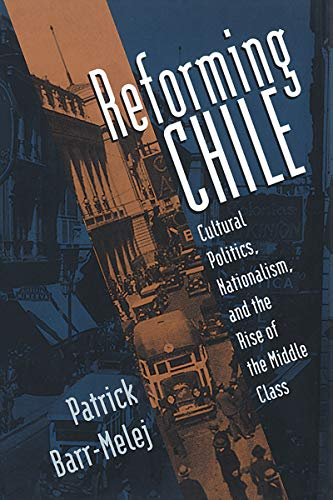 9780807826041: Reforming Chile: Cultural Politics, Nationalism and the Rise of the Middle Class