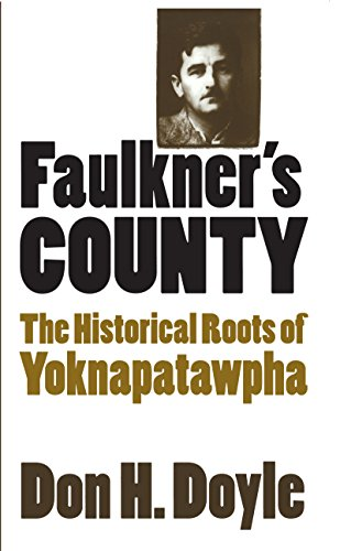 Faulkner's County: The Historical Roots of Yoknapatawpha (Fred W. Morrison Series in Southern ...