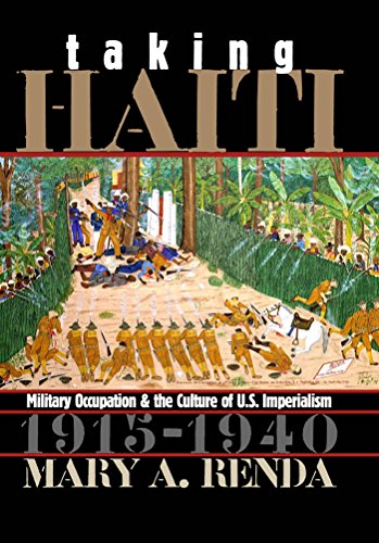 Taking Haiti: Military Occupation and the Culture of U.S. Imperialism, 1915-1940: Renda, Mary A.