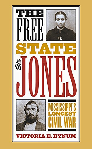 The Free State of Jones: Mississippi's Longest Civil War: Victoria E. Bynum