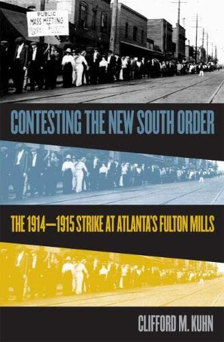 Contesting the New South Order: The 1914-1915 Strike at Atlanta's Fulton Mills: Kuhn, Clifford...
