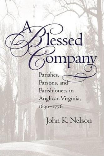 9780807826638: A Blessed Company: Parishes, Parsons, and Parishioners in Anglican Virginia, 1690-1776