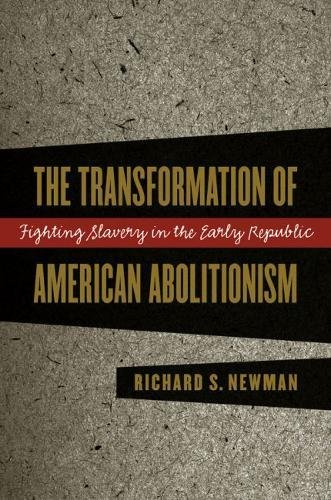 The Transformation of American Abolitionism: Fighting Slavery in the Early Republic: Newman, ...