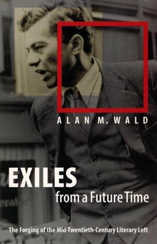 9780807826836: Exiles from a Future Time: The Forging of the Mid-Twentieth-Century Literary Left