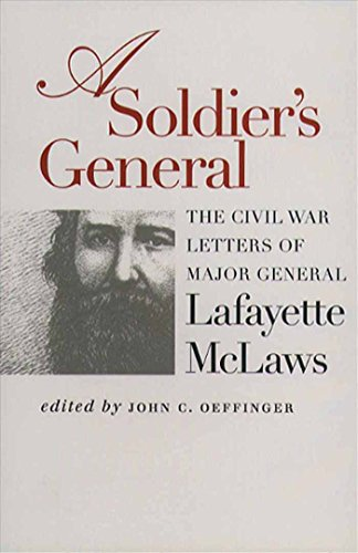 A Soldier's General: The Civil War Letters of Major General Lafayette McLaws: Lafayette McLaws...