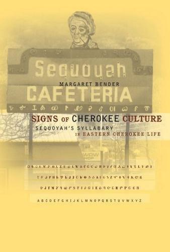 Signs of Cherokee Culture: Sequoyah's Syllabary in Eastern Cherokee Life: Bender, Margaret