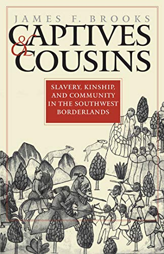 9780807827147: Captives and Cousins: Slavery, Kinship, and Community in the Southwest Borderlands (Published for the Omohundro Institute of Early American Hist)