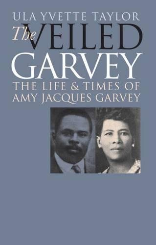 9780807827185: The Veiled Garvey: The Life and Times of Amy Jacques Garvey