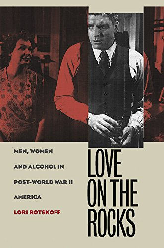 Love on the Rocks; Men, Women, and Alcohol in Post-World War II America