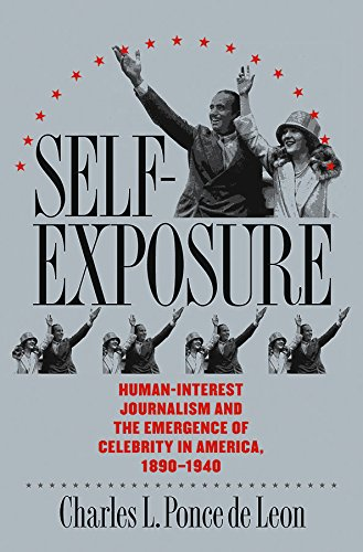 9780807827291: Self-Exposure: Human-Interest Journalism and the Emergence of Celebrity in America, 1890-1940